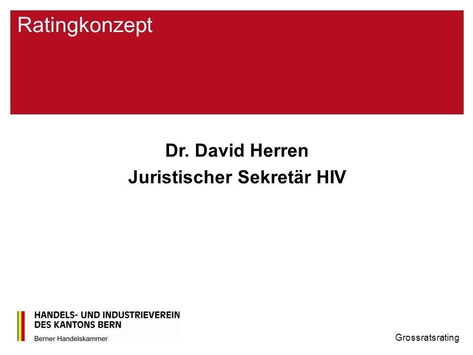Ratingkonzept Dr. David Herren Juristischer Sekretär HIV Grossratsrating