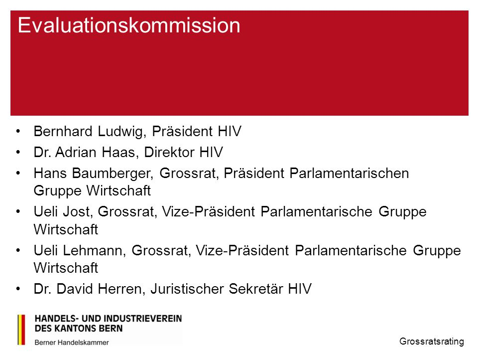 Evaluationskommission Bernhard Ludwig, Präsident HIV Dr. Adrian Haas, Direktor HIV Hans Baumberger, Grossrat, Präsident Parlamentarischen Gruppe Wirts