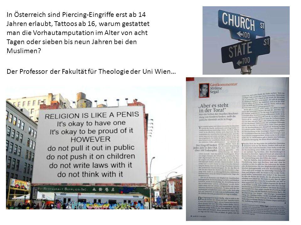 In Österreich sind Piercing-Eingriffe erst ab 14 Jahren erlaubt, Tattoos ab 16, warum gestattet man die Vorhautamputation im Alter von acht Tagen oder sieben bis neun Jahren bei den Muslimen.