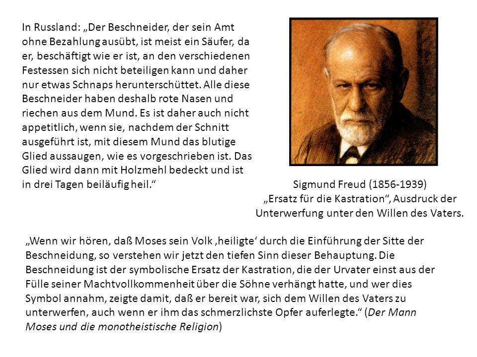 """Sigmund Freud (1856-1939) """"Ersatz für die Kastration"""", Ausdruck der Unterwerfung unter den Willen des Vaters. In Russland: """"Der Beschneider, der sein"""