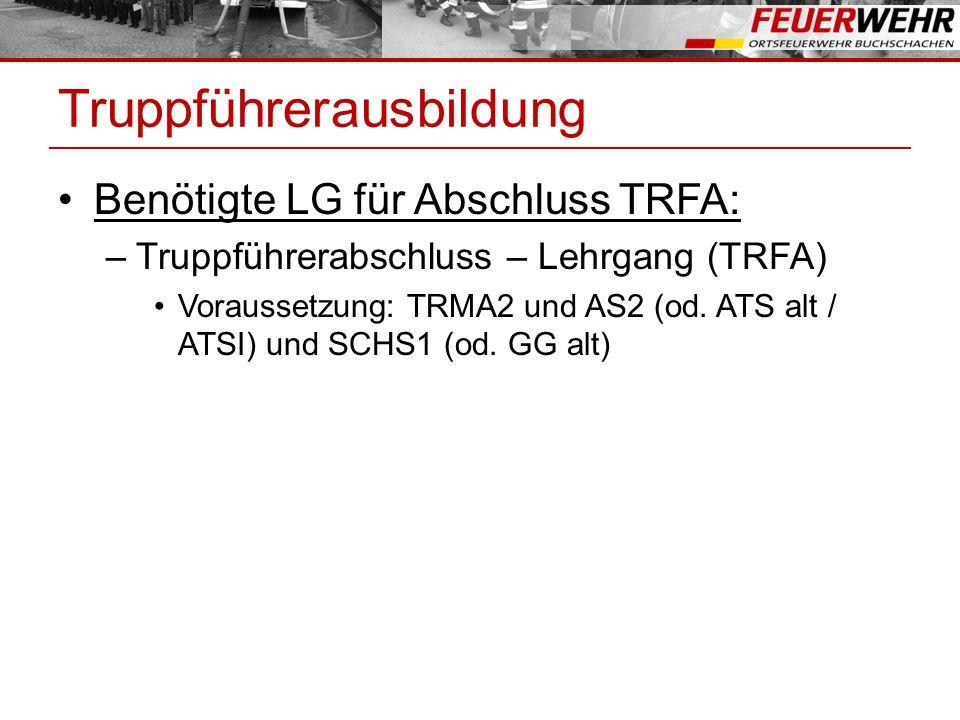 Truppführerausbildung Benötigte LG für Abschluss TRFA: –Truppführerabschluss – Lehrgang (TRFA) Voraussetzung: TRMA2 und AS2 (od.