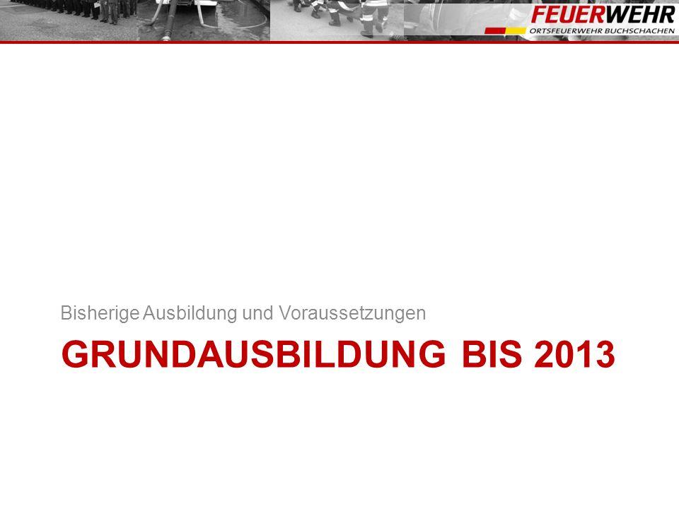 GRUNDAUSBILDUNG BIS 2013 Bisherige Ausbildung und Voraussetzungen