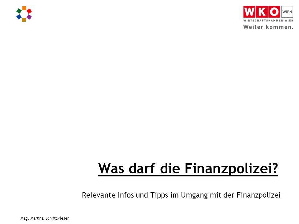 Mag. Martina Schrittwieser Was darf die Finanzpolizei? Relevante Infos und Tipps im Umgang mit der Finanzpolizei