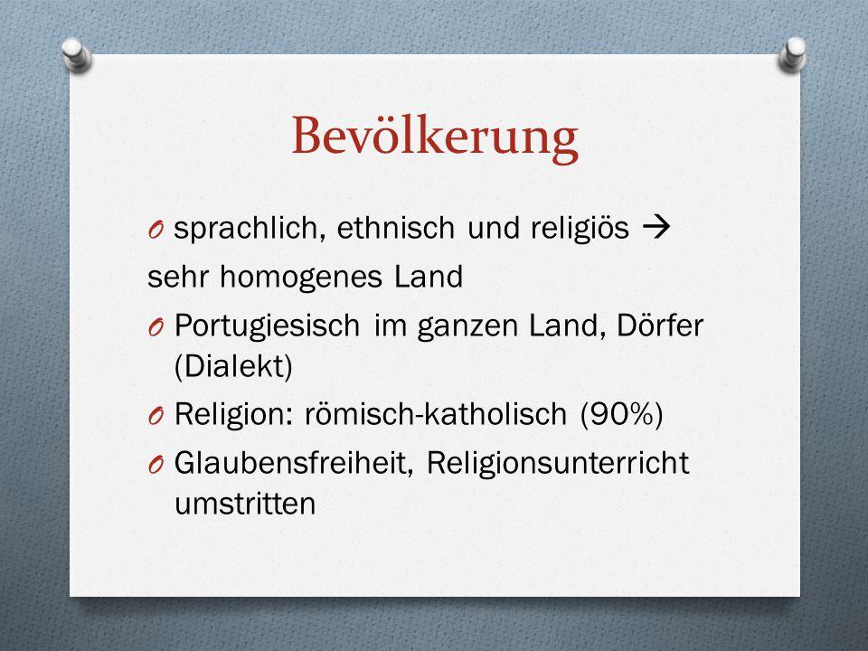 Bevölkerung O sprachlich, ethnisch und religiös  sehr homogenes Land O Portugiesisch im ganzen Land, Dörfer (Dialekt) O Religion: römisch-katholisch