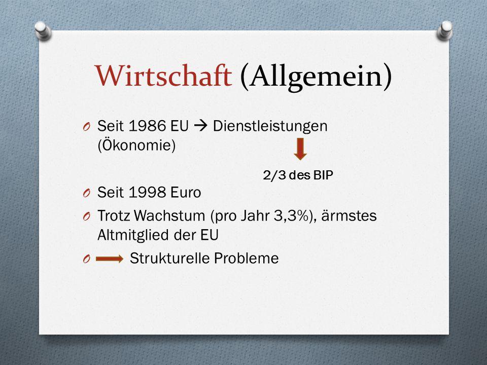 Wirtschaft (Allgemein) O Seit 1986 EU  Dienstleistungen (Ökonomie) O Seit 1998 Euro O Trotz Wachstum (pro Jahr 3,3%), ärmstes Altmitglied der EU O St