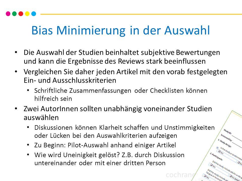 cochrane training Bias Minimierung in der Auswahl Die Auswahl der Studien beinhaltet subjektive Bewertungen und kann die Ergebnisse des Reviews stark