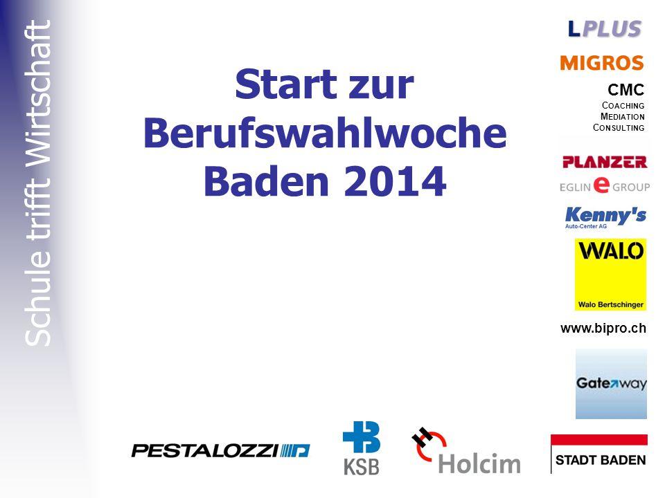 Start zur Berufswahlwoche Baden 2014 Schule trifft Wirtschaft CMC C OACHING M EDIATION C ONSULTING www.bipro.ch
