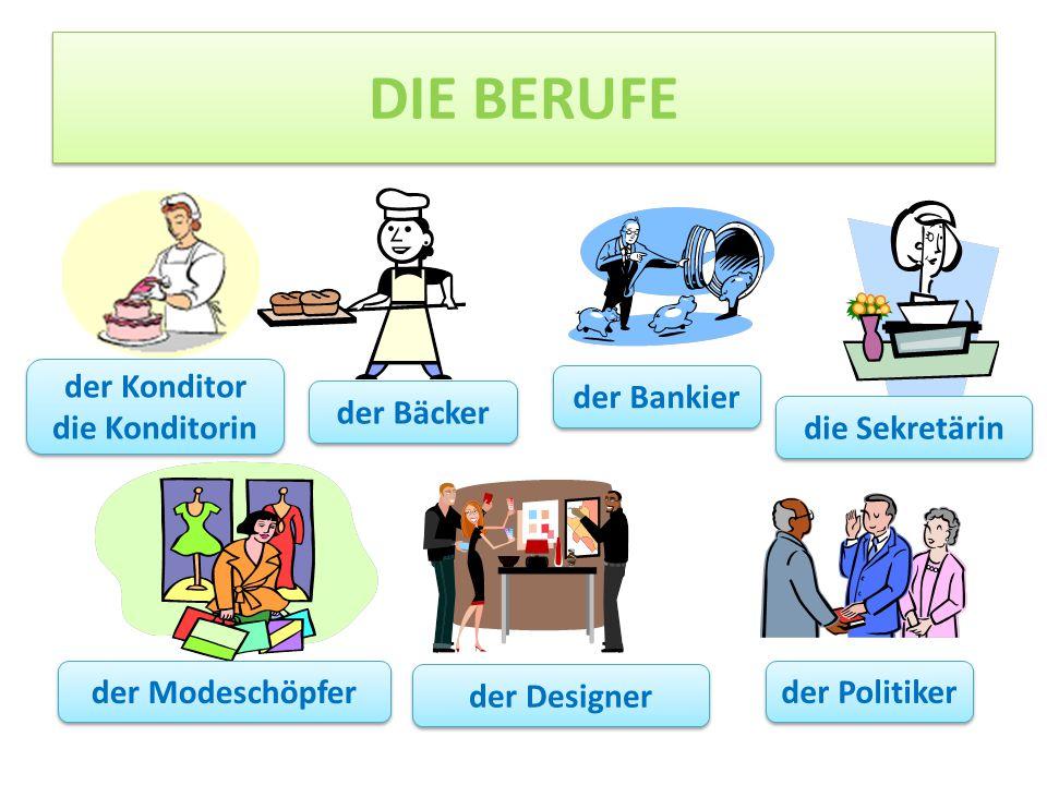 DIE BERUFE der Bäcker der Politiker der Bankier der Modeschöpfer der Designer die Sekretärin der Konditor die Konditorin der Konditor die Konditorin