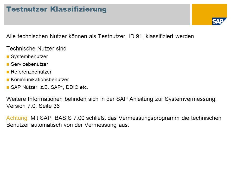 Testnutzer Klassifizierung Alle technischen Nutzer können als Testnutzer, ID 91, klassifiziert werden Technische Nutzer sind Systembenutzer Serviceben