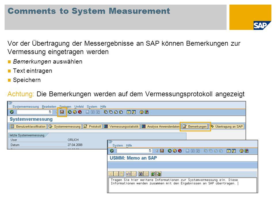 Comments to System Measurement Vor der Übertragung der Messergebnisse an SAP können Bemerkungen zur Vermessung eingetragen werden Bemerkungen auswähle