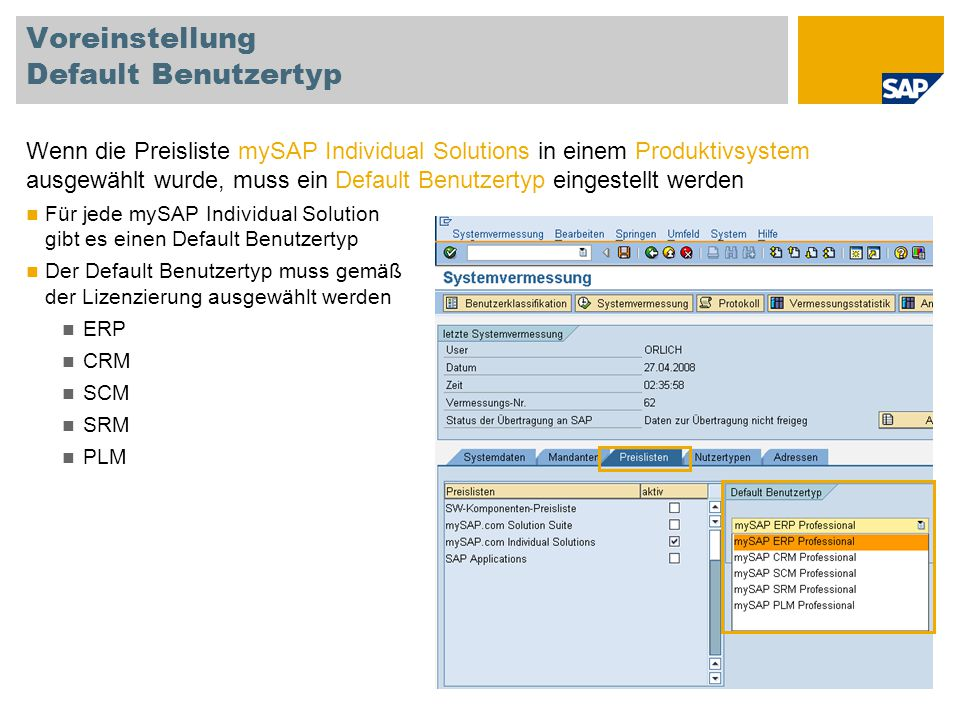 Voreinstellung Default Benutzertyp Wenn die Preisliste mySAP Individual Solutions in einem Produktivsystem ausgewählt wurde, muss ein Default Benutzer