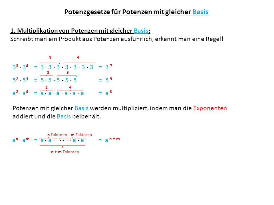 Potenzgesetze für Potenzen mit gleicher Basis 1. Multiplikation von Potenzen mit gleicher Basis: Schreibt man ein Produkt aus Potenzen ausführlich, er