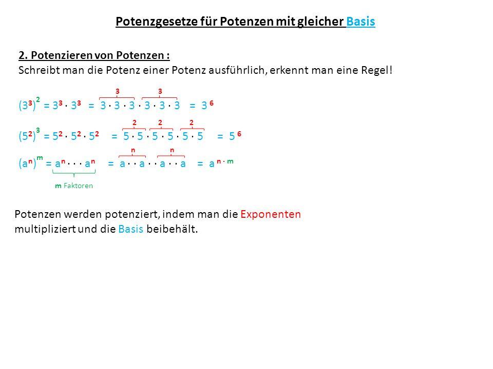 Potenzgesetze für Potenzen mit gleicher Basis 2. Potenzieren von Potenzen : Schreibt man die Potenz einer Potenz ausführlich, erkennt man eine Regel!