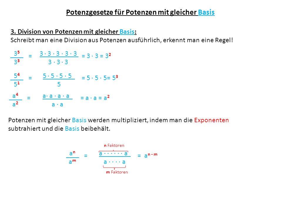 Potenzgesetze für Potenzen mit gleicher Basis 3. Division von Potenzen mit gleicher Basis: Schreibt man eine Division aus Potenzen ausführlich, erkenn