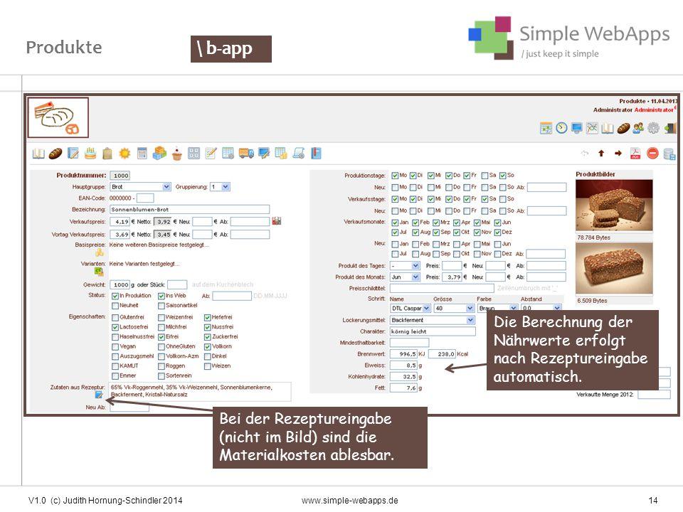 Die Berechnung der Nährwerte erfolgt nach Rezeptureingabe automatisch. Produkte \ b-app V1.0 (c) Judith Hornung-Schindler 2014www.simple-webapps.de 14
