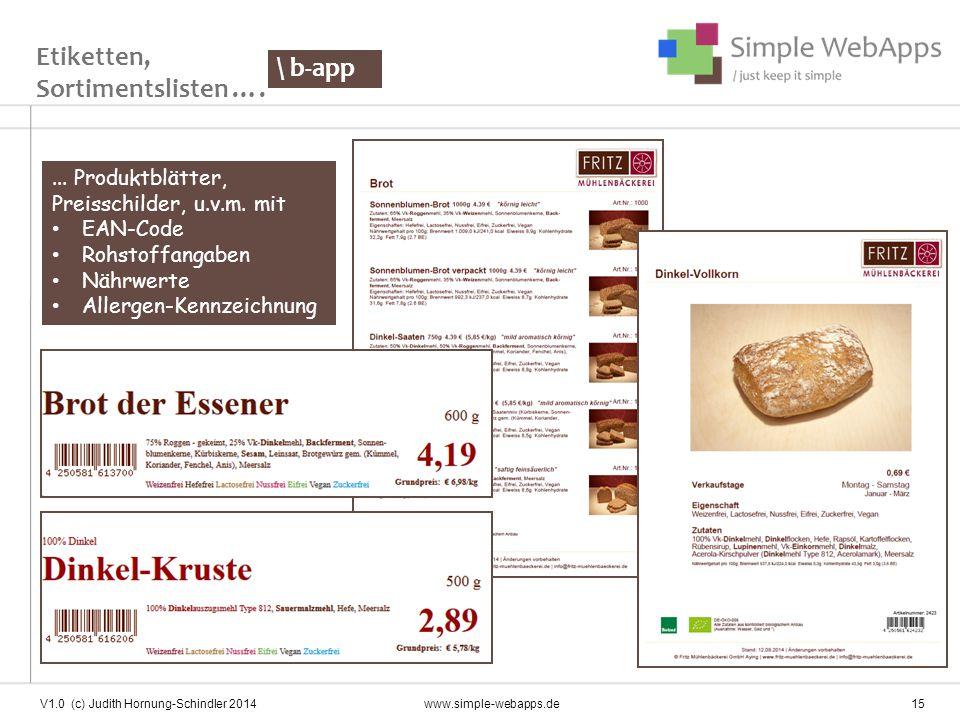 Etiketten, Sortimentslisten …. V1.0 (c) Judith Hornung-Schindler 2014 www.simple-webapps.de 15 \ b-app... Produktblätter, Preisschilder, u.v.m. mit EA