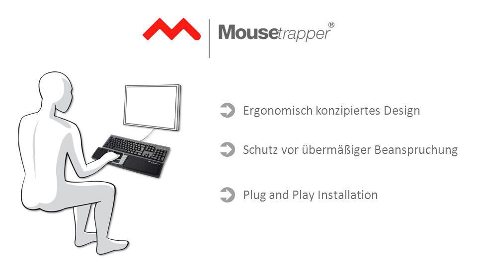 Ergonomisch konzipiertes Design Schutz vor übermäßiger Beanspruchung Plug and Play Installation