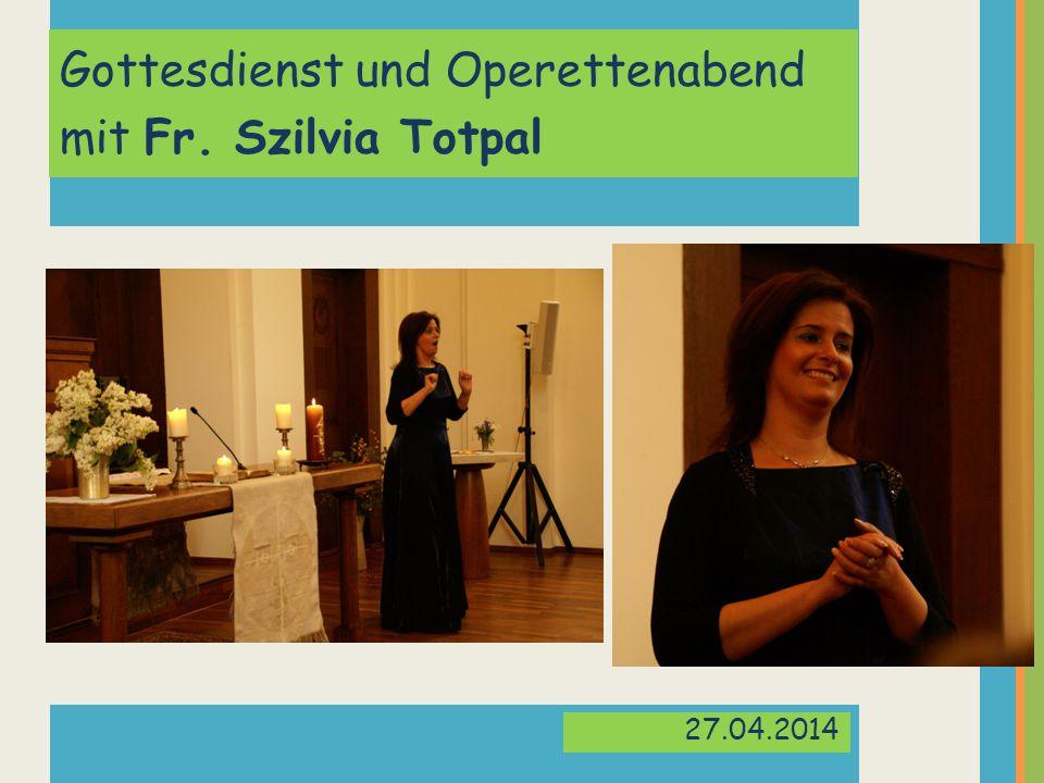 Gottesdienst und Operettenabend mit Fr. Szilvia Totpal 27.04.2014