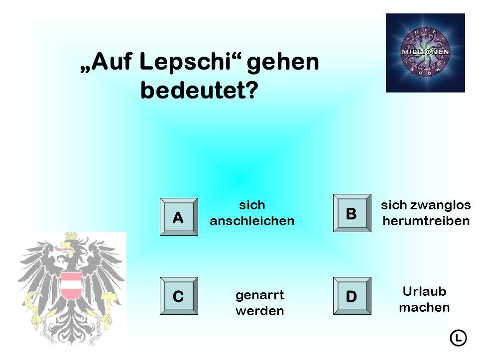 """""""Auf Lepschi gehen bedeutet."""