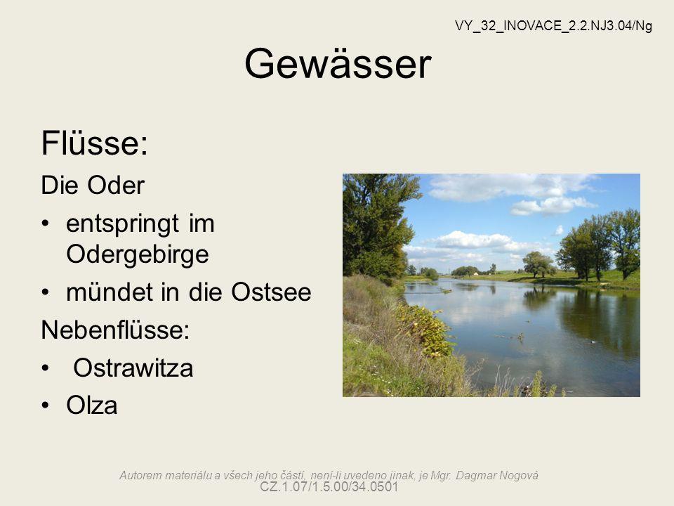 Gewässer Flüsse: Die Oder entspringt im Odergebirge mündet in die Ostsee Nebenflüsse: Ostrawitza Olza VY_32_INOVACE_2.2.NJ3.04/Ng Autorem materiálu a všech jeho částí, není-li uvedeno jinak, je Mgr.