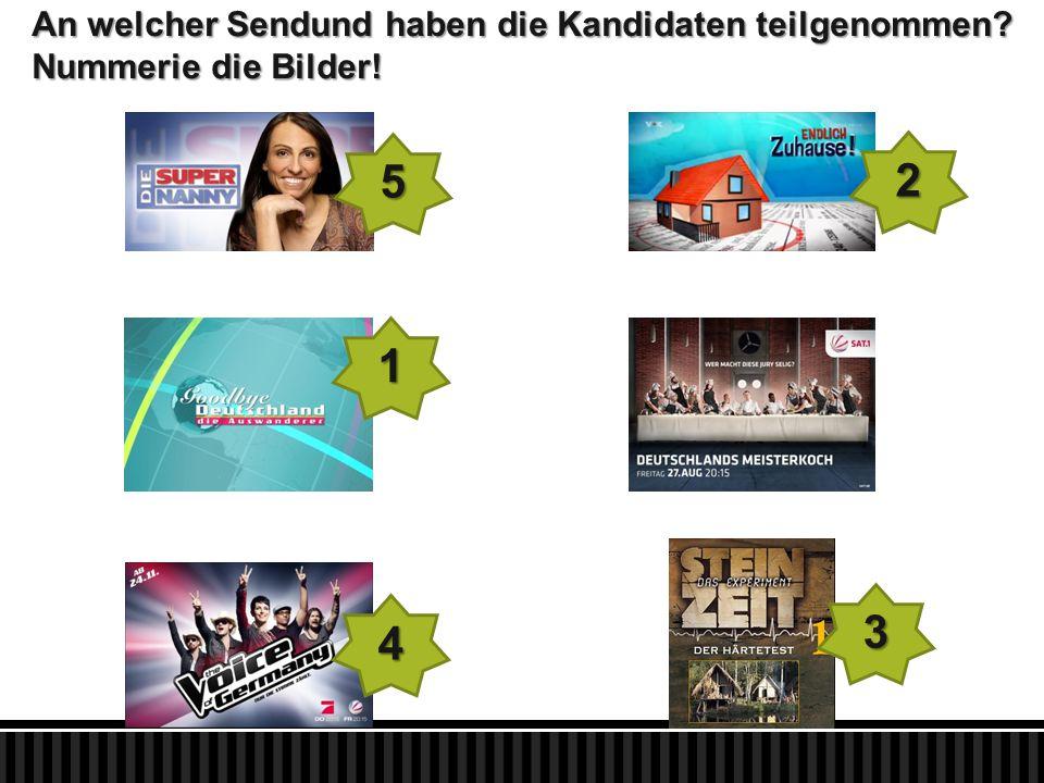 1 2 3 4 5 An welcher Sendund haben die Kandidaten teilgenommen Nummerie die Bilder!