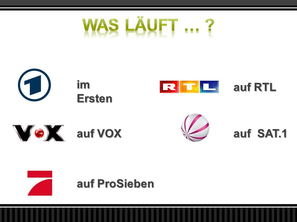 im Ersten auf VOX auf ProSieben auf RTL auf SAT.1