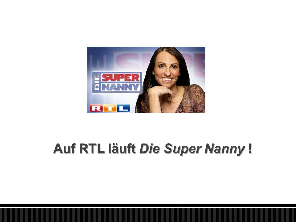 Auf RTL läuft Die Super Nanny !