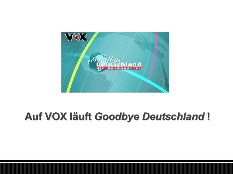 Auf VOX läuft Goodbye Deutschland !