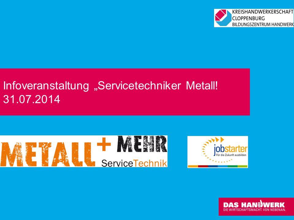 "Infoveranstaltung ""Servicetechniker Metall! 31.07.2014"