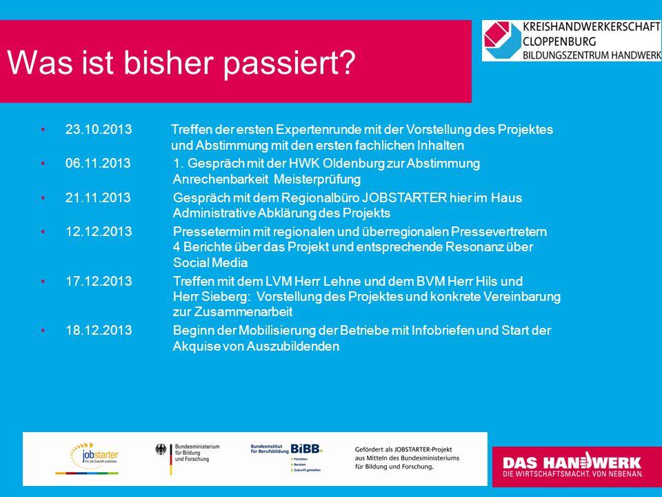 Was ist bisher passiert? 23.10.2013Treffen der ersten Expertenrunde mit der Vorstellung des Projektes und Abstimmung mit den ersten fachlichen Inhalte