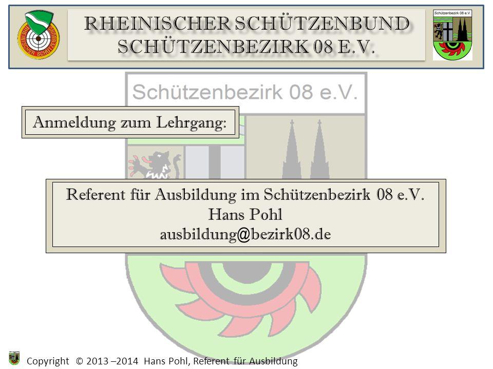 Copyright © 2013 –2014 Hans Pohl, Referent für Ausbildung Anmeldung zum Lehrgang: Referent für Ausbildung im Schützenbezirk 08 e.V.