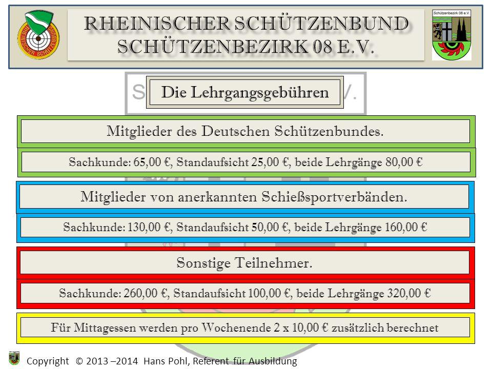Copyright © 2013 –2014 Hans Pohl, Referent für Ausbildung Die Lehrgangsgebühren Mitglieder des Deutschen Schützenbundes.Mitglieder von anerkannten Schießsportverbänden.Sonstige Teilnehmer.