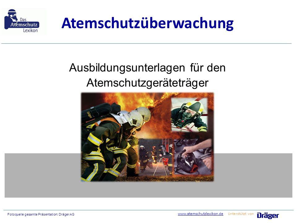 Atemschutzgeräteträger Fotoquelle gesamte Präsentation: Dräger AG Atemschutzüberwachung Ausbildungsunterlagen für den www.atemschutzlexikon.dewww.atem