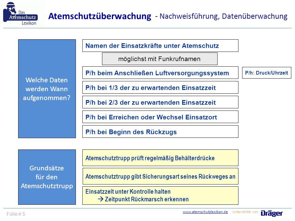 Namen der Einsatzkräfte unter Atemschutz möglichst mit Funkrufnamen P/h beim Anschließen Luftversorgungssystem P/h bei 1/3 der zu erwartenden Einsatzz