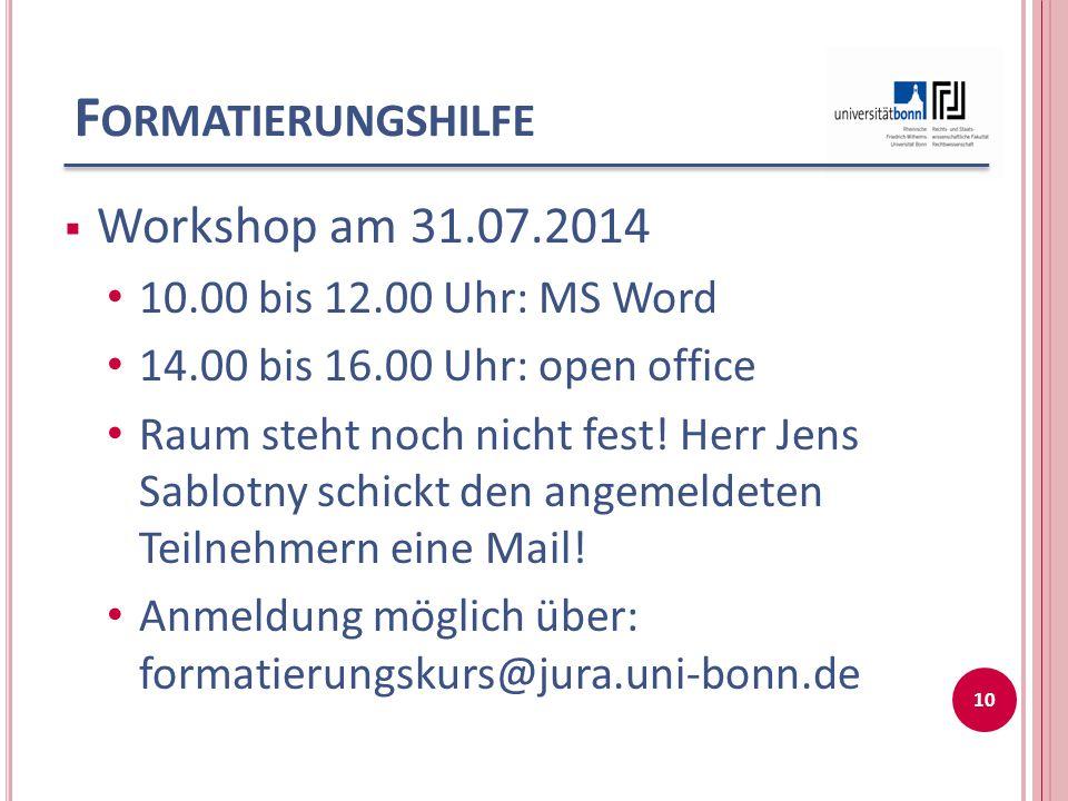 F ORMATIERUNGSHILFE  Workshop am 31.07.2014 10.00 bis 12.00 Uhr: MS Word 14.00 bis 16.00 Uhr: open office Raum steht noch nicht fest! Herr Jens Sablo