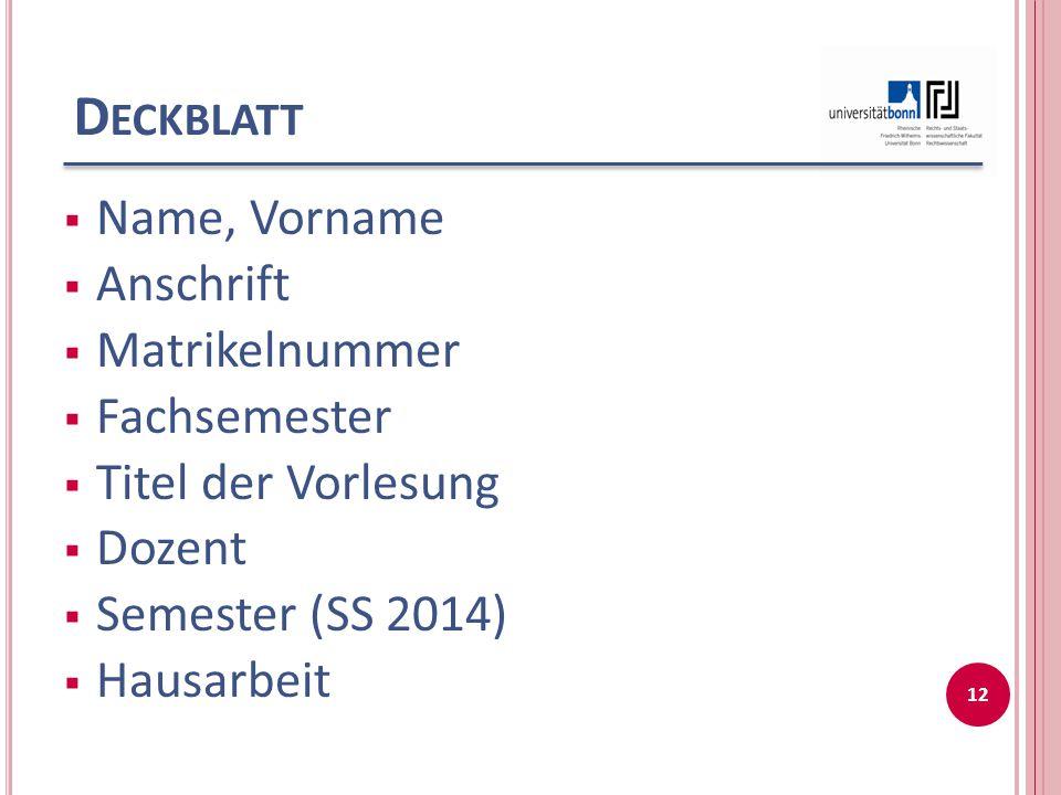 D ECKBLATT  Name, Vorname  Anschrift  Matrikelnummer  Fachsemester  Titel der Vorlesung  Dozent  Semester (SS 2014)  Hausarbeit 12