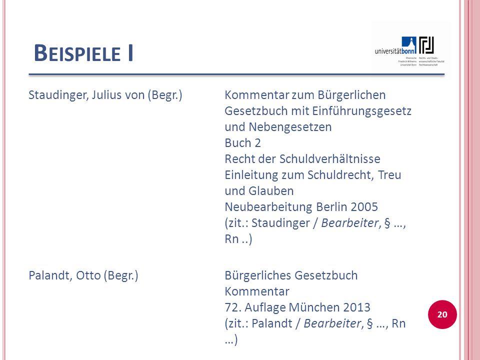 B EISPIELE I Staudinger, Julius von (Begr.)Kommentar zum Bürgerlichen Gesetzbuch mit Einführungsgesetz und Nebengesetzen Buch 2 Recht der Schuldverhäl