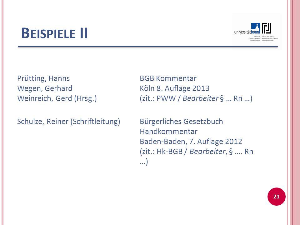 B EISPIELE II Prütting, Hanns Wegen, Gerhard Weinreich, Gerd (Hrsg.) BGB Kommentar Köln 8. Auflage 2013 (zit.: PWW / Bearbeiter § … Rn …) Schulze, Rei
