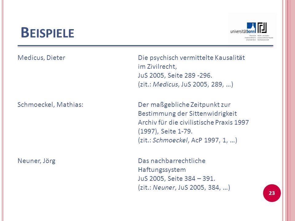 B EISPIELE Medicus, DieterDie psychisch vermittelte Kausalität im Zivilrecht, JuS 2005, Seite 289 -296. (zit.: Medicus, JuS 2005, 289, …) Schmoeckel,
