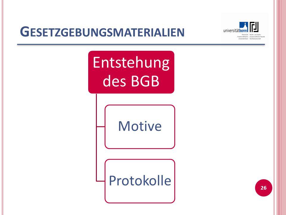 G ESETZGEBUNGSMATERIALIEN Entstehung des BGB MotiveProtokolle 26