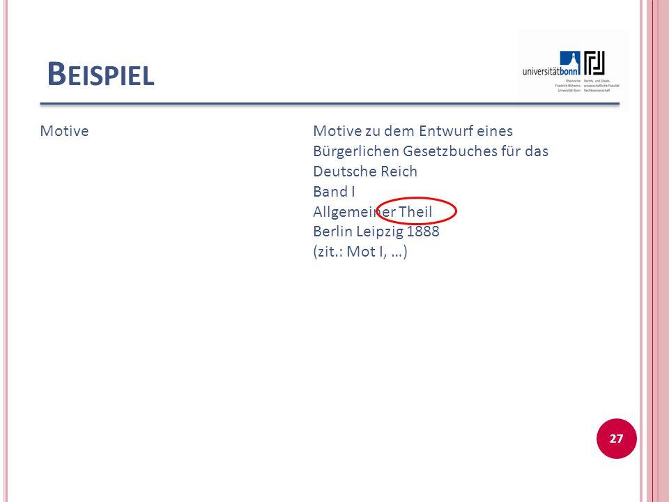 B EISPIEL MotiveMotive zu dem Entwurf eines Bürgerlichen Gesetzbuches für das Deutsche Reich Band I Allgemeiner Theil Berlin Leipzig 1888 (zit.: Mot I