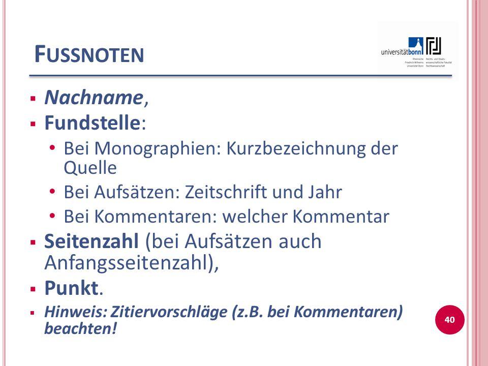 F USSNOTEN  Nachname,  Fundstelle: Bei Monographien: Kurzbezeichnung der Quelle Bei Aufsätzen: Zeitschrift und Jahr Bei Kommentaren: welcher Komment