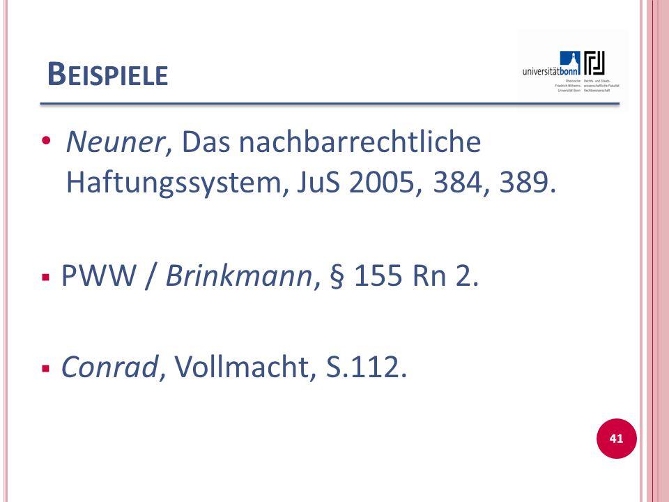 B EISPIELE Neuner, Das nachbarrechtliche Haftungssystem, JuS 2005, 384, 389.  PWW / Brinkmann, § 155 Rn 2.  Conrad, Vollmacht, S.112. 41