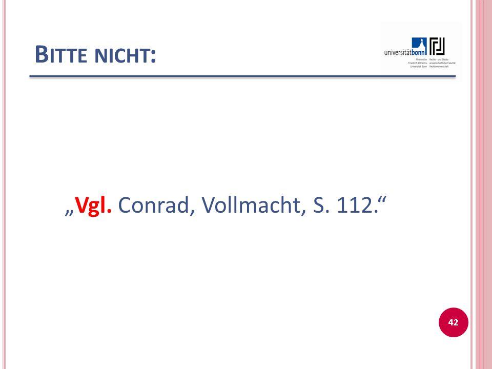 """B ITTE NICHT : """"Vgl. Conrad, Vollmacht, S. 112."""" 42"""
