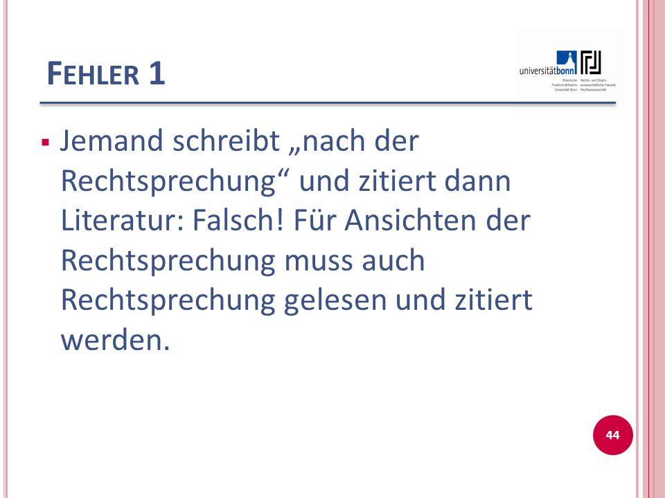 """F EHLER 1  Jemand schreibt """"nach der Rechtsprechung"""" und zitiert dann Literatur: Falsch! Für Ansichten der Rechtsprechung muss auch Rechtsprechung ge"""