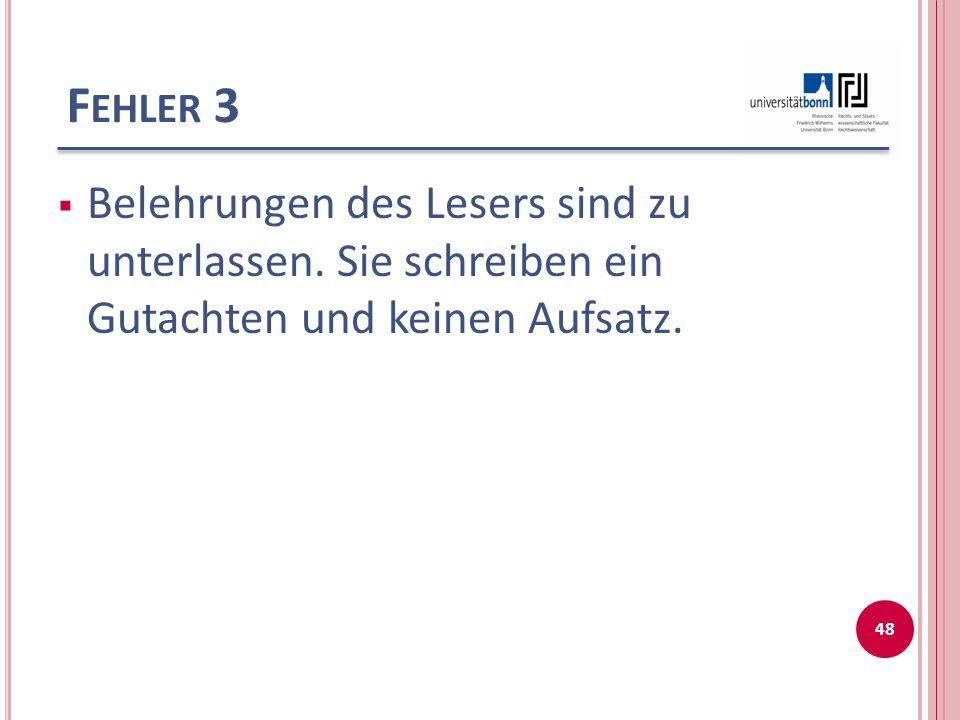 F EHLER 3  Belehrungen des Lesers sind zu unterlassen. Sie schreiben ein Gutachten und keinen Aufsatz. 48