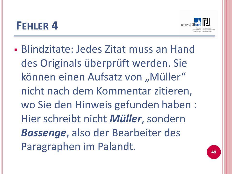 """F EHLER 4  Blindzitate: Jedes Zitat muss an Hand des Originals überprüft werden. Sie können einen Aufsatz von """"Müller"""" nicht nach dem Kommentar zitie"""