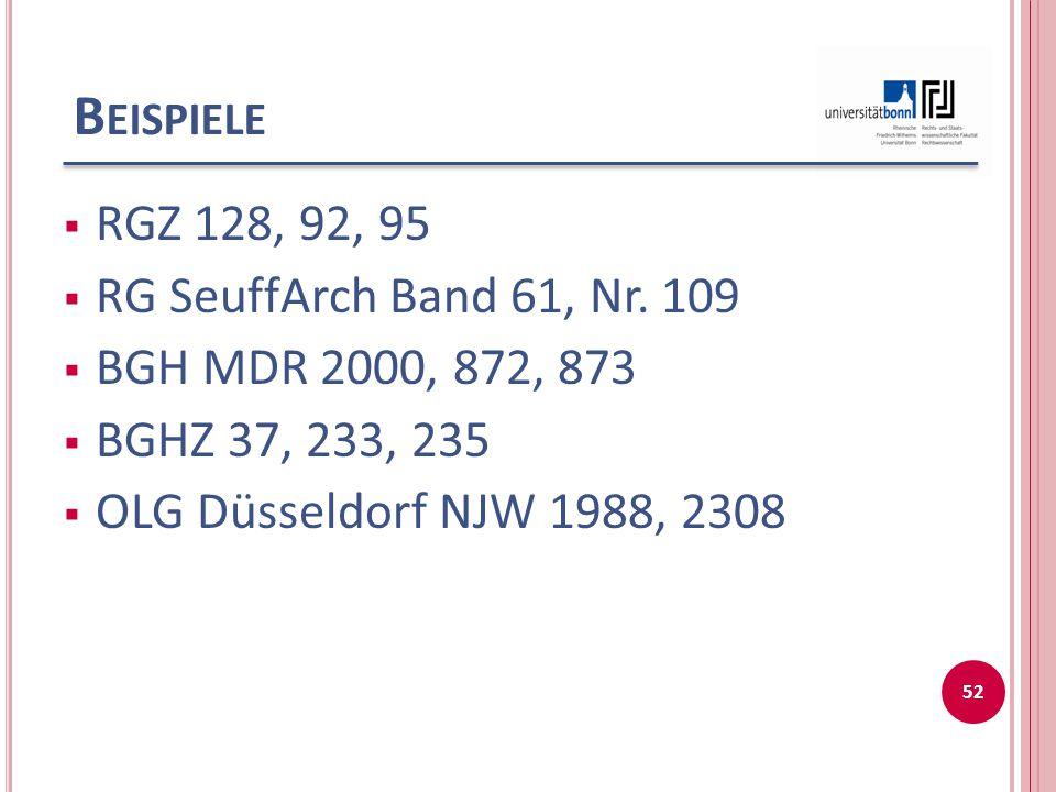 B EISPIELE  RGZ 128, 92, 95  RG SeuffArch Band 61, Nr. 109  BGH MDR 2000, 872, 873  BGHZ 37, 233, 235  OLG Düsseldorf NJW 1988, 2308 52