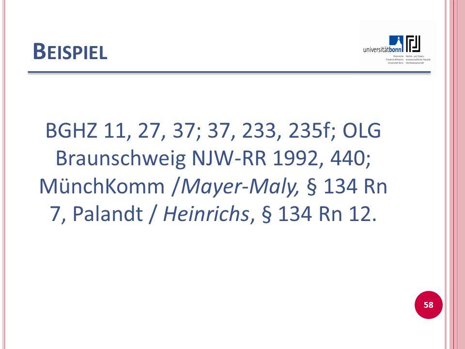 B EISPIEL BGHZ 11, 27, 37; 37, 233, 235f; OLG Braunschweig NJW-RR 1992, 440; MünchKomm /Mayer-Maly, § 134 Rn 7, Palandt / Heinrichs, § 134 Rn 12. 58