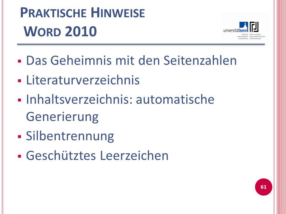 P RAKTISCHE H INWEISE W ORD 2010  Das Geheimnis mit den Seitenzahlen  Literaturverzeichnis  Inhaltsverzeichnis: automatische Generierung  Silbentr